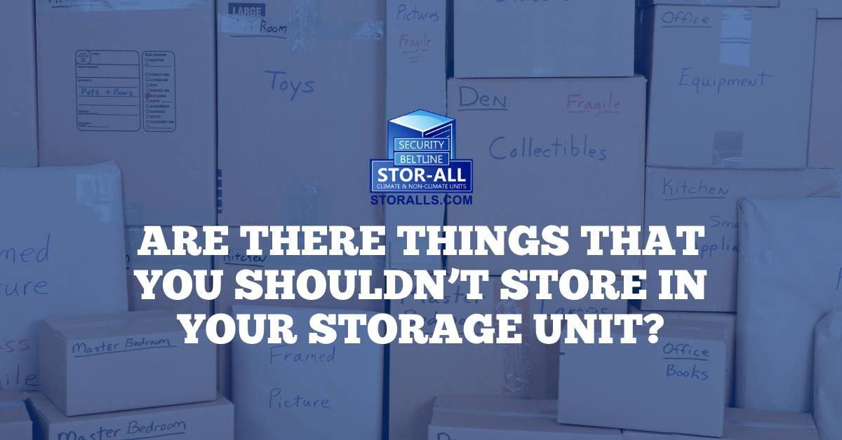 Are There Things That You Shouldn't Store in Your Storage Unit?