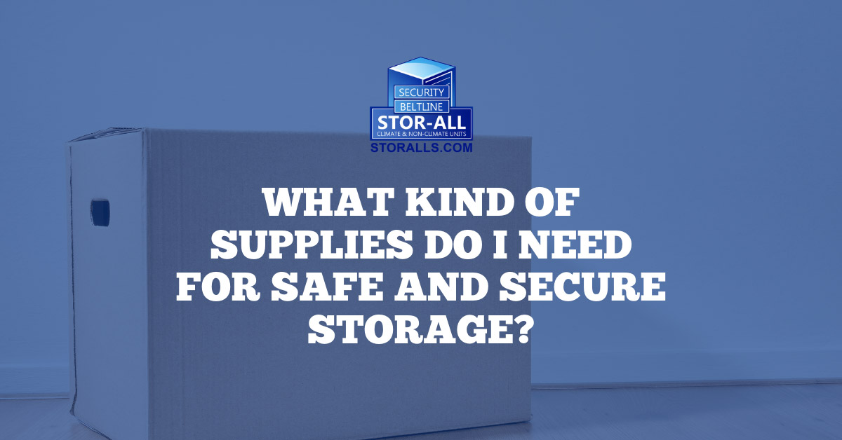 What Kind of Supplies Do I Need for Safe and Secure Storage?