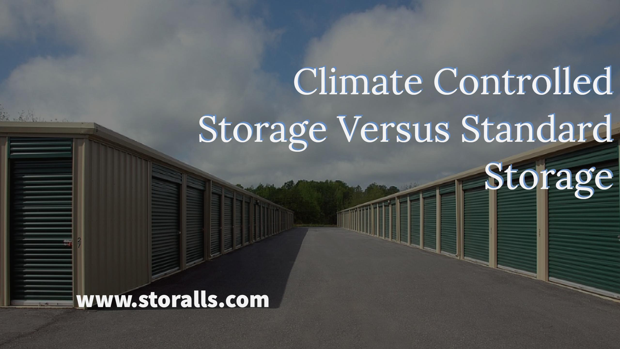 Climate Controlled Storage Versus Standard Storage