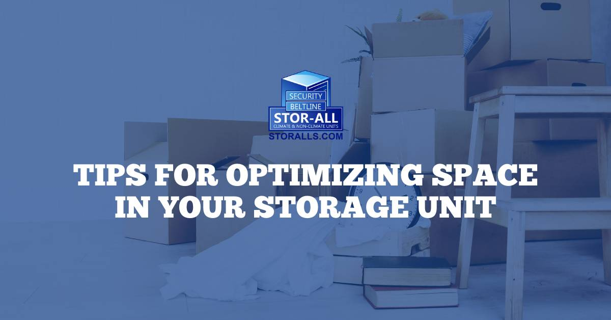 Tips for Optimizing Space in Your Storage Unit